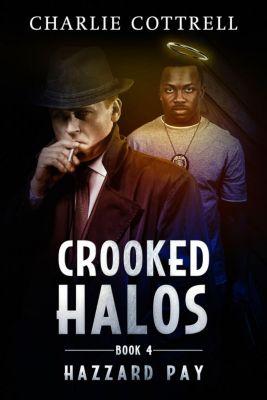 Hazzard Pay: Crooked Halos (Hazzard Pay, #4), Charlie Cottrell
