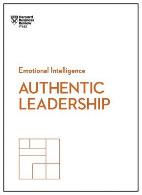 HBR Emotional Intelligence Series: Authentic Leadership (HBR Emotional Intelligence Series), Rob Goffee, Herminia Ibarra, Gareth Jones, Bill George, Harvard Business Review
