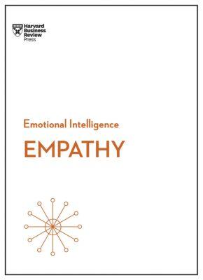 HBR Emotional Intelligence Series: Empathy (HBR Emotional Intelligence Series), Daniel Goleman, Annie McKee, Harvard Business Review, Adam Waytz