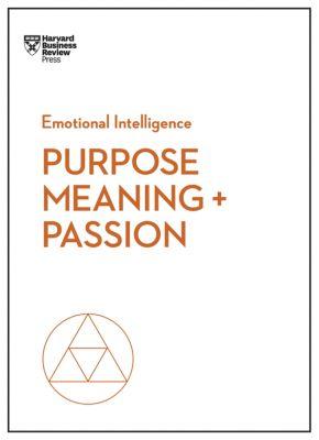 HBR Emotional Intelligence Series: Purpose, Meaning, and Passion (HBR Emotional Intelligence Series), Nick Craig, Morten T. Hansen, Scott A. Snook, Harvard Business Review, Teresa M. Amabile