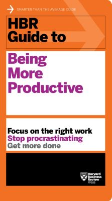 HBR Guide: HBR Guide to Being More Productive (HBR Guide Series), Harvard Business Review