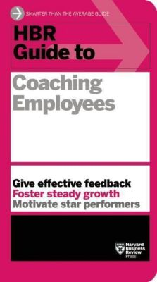 HBR Guide to Coaching Employees, Harvard Business Review