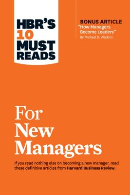 """HBR's 10 Must Reads: HBR's 10 Must Reads for New Managers (with bonus article """"How Managers Become Leaders"""" by Michael D. Watkins) (HBR's 10 Must Reads), Robert B. Cialdini, Daniel Goleman, Linda A. Hill, Herminia Ibarra, Harvard Business Review"""