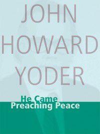 He Came Preaching Peace, John Howard Yoder