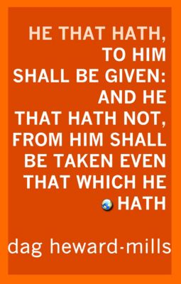 He That Hath, To Him Shall Be Given: And He That Hath Not, From Him Shall Be Taken Even That Which He Hath., Dag Heward-Mills