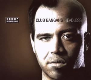 Headless, Club Bangahs