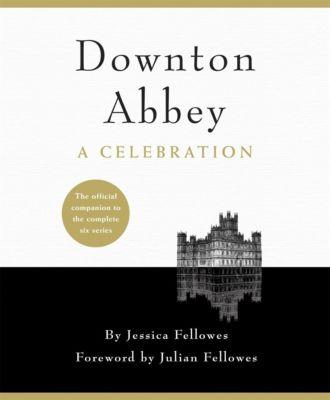 Headline: Downton Abbey - A Celebration, Jessica Fellowes