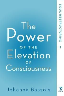 Healers of the Light LLC: The Power of the Elevation of Consciousness, Johanna Bassols