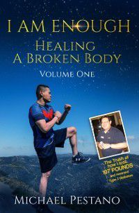 Healing A Broken Body: I AM Enough- Healing A Broken Body, Michael Pestano