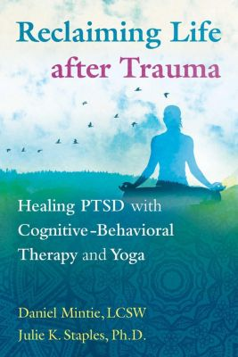 Healing Arts: Reclaiming Life after Trauma, Daniel Mintie, Julie K. Staples