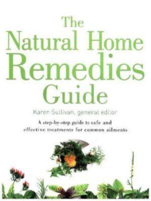 Healing Guides - The Natural Home Remedies Guide, Karen Sullivan