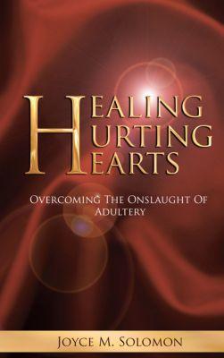 Healing Hurting Hearts, Joyce M. Solomon