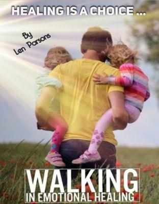 Healing is a Choice ...Walking in Emotional Healing, Len Parsons