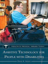 Health and Medical Issues Today: Assistive Technology for People with Disabilities, Denis Anson