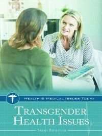 Health and Medical Issues Today: Transgender Health Issues, Sarah Boslaugh