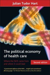 Health and Society series: political economy of health care (Second Edition), Julian Tudor Hart