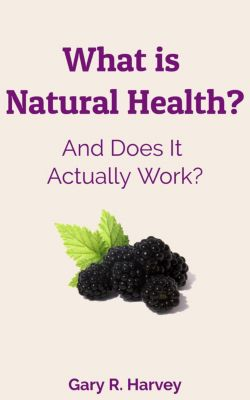 Health Insights: What Is Natural Health? Does It Work? (Health Insights, #1), Gary R. Harvey