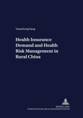 Health Insurance Demand and Health Risk Management in Rural China, Yuansheng Jiang