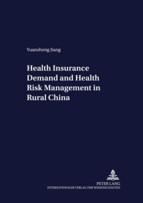 Health Insurance Demand and Health Risk Management in Rural China, Yuansheng Jiang