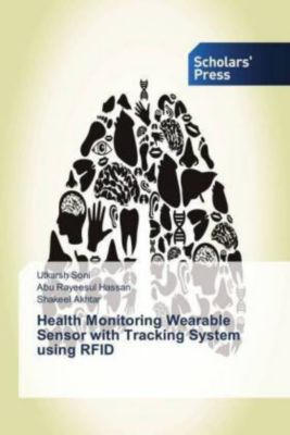 Health Monitoring Wearable Sensor with Tracking System using RFID, Utkarsh Soni, Abu Rayeesul Hassan, Shakeel Akhtar