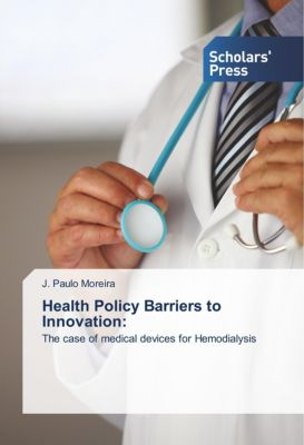 Health Policy Barriers to Innovation:, J. Paulo Moreira