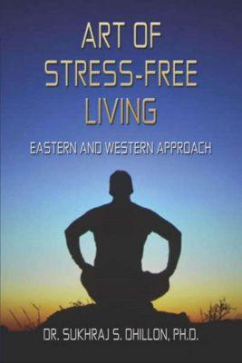 Health & Spiritual Series: Art of Stress-free Living (Health & Spiritual Series), Dr. Sukhraj S., Ph.D. Dhillon