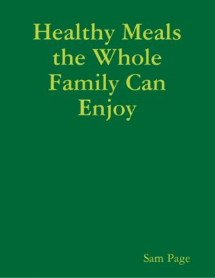 Healthy Meals the Whole Family Can Enjoy, Sam Page