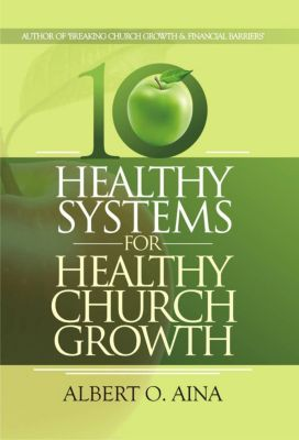 Healthy Systems For Healthy Church Growth, Albert O. Aina