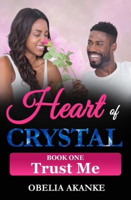 Heart of Crystal: Heart of Crystal (Book One): Trust Me, Obelia Akanke