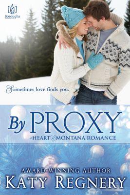 Heart of Montana: By Proxy, Katy Regnery