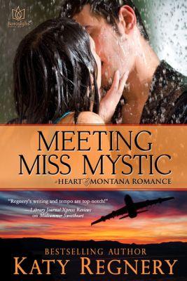 Heart of Montana: Meeting Miss Mystic, Katy Regnery