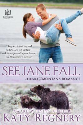 Heart of Montana: See Jane Fall, Katy Regnery