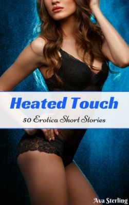 Heated Touch: 50 Erotica Short Stories, Ava Sterling