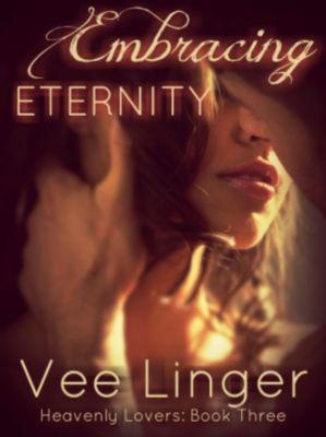 Heavenly Lovers: Embracing Eternity (Heavenly Lovers, #3), Vee Linger