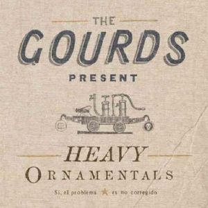 Heavy Ornamentals, The Gourds
