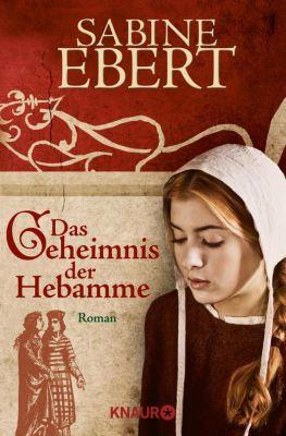 Hebammen-Romane Band 1: Das Geheimnis der Hebamme, Sabine Ebert