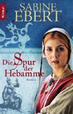 Hebammen-Romane Band 2: Die Spur der Hebamme, Sabine Ebert