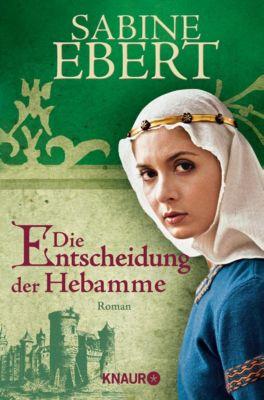 Hebammen-Romane Band 3: Die Entscheidung der Hebamme - Sabine Ebert  