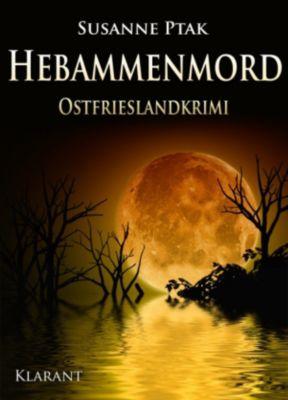 Hebammenmord - Ostfrieslandkrimi. Spannender Roman mit Lokalkolorit für Ostfriesland Fans!, Susanne Ptak