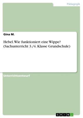 Hebel. Wie funktioniert eine Wippe? (Sachunterricht 3./4. Klasse Grundschule), Gina M.