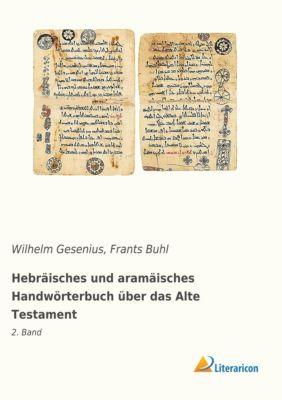 Hebräisches und aramäisches Handwörterbuch über das Alte Testament - Wilhelm Gesenius  
