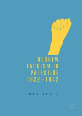 Hebrew Fascism in Palestine, 1922-1942, Dan Tamir