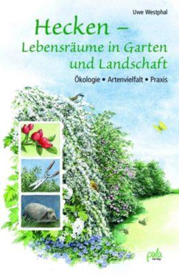 Hecken - Lebensräume in Garten und Landschaft, Uwe Westphal
