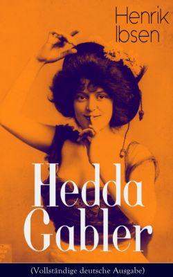 Hedda Gabler (Vollständige deutsche Ausgabe), Henrik Ibsen