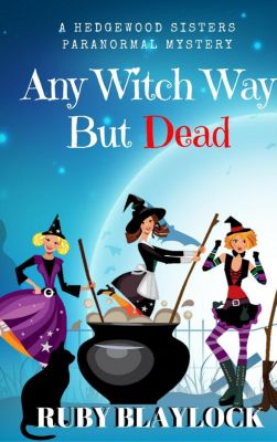 Hedgewood Sisters Paranormal Mysteries: Any Witch Way But Dead (Hedgewood Sisters Paranormal Mysteries), Ruby Blaylock