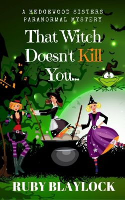 Hedgewood Sisters Paranormal Mysteries: That Witch Doesn't Kill You (Hedgewood Sisters Paranormal Mysteries, #1), Ruby Blaylock