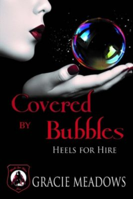 Heels For Hire: Covered By Bubbles (Heels For Hire, #1), Gracie Meadows