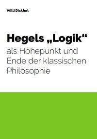 Hegels Logik als Höhepunkt und Ende der klassischen Philosophie, Willi Dickhut