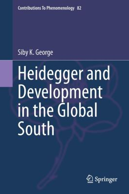 Heidegger and Development in the Global South, Siby K. George
