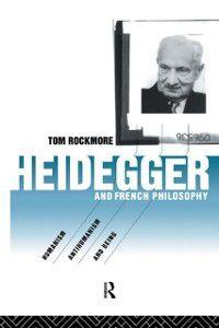 Heidegger and French Philosophy, Tom Rockmore